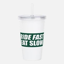 Ride Fast Eat Slow Acrylic Double-wall Tumbler