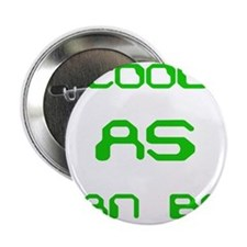 """Cool AS can be! 2.25"""" Button"""