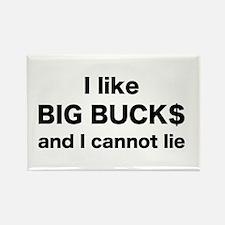 I like BIG BUCKS and I cannot lie Rectangle Magnet