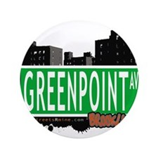 "GREENPOINT AV, BROOKLYN, NYC 3.5"" Button"