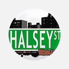 "HALSEY ST, BROOKLYN, NYC 3.5"" Button"