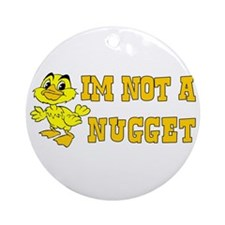 Not a Nugget Ornament (Round)