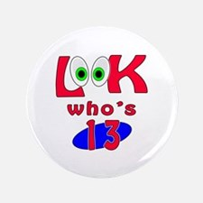 """Look who's 13 ? 3.5"""" Button"""