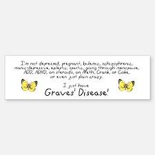 Just Have Graves' Bumper Bumper Bumper Sticker