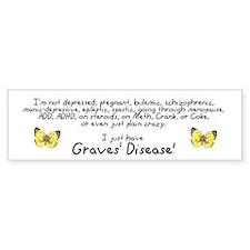 Just Have Graves' Bumper Bumper Sticker