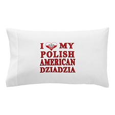 I Heart My Polish American Dziadzia Pillow Case