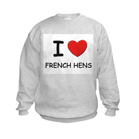 I love french hens Kids Sweatshirt