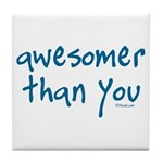 Awesomer Than You Tile Coaster
