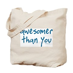 Awesomer Than You Tote Bag