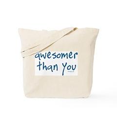 Awesomer Than You Tote Bag