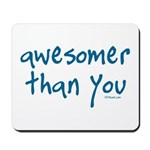 Awesomer Than You Mousepad
