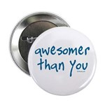 "Awesomer Than You 2.25"" Button (10 pack)"
