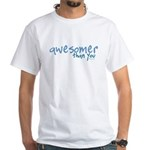 Awesomer Than You White T-Shirt