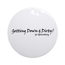 Getting Down and Dirty  Ornament (Round)