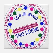 It's All About THE LOOM Tile Coaster