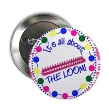 "It's All About THE LOOM 2.25"" Button"
