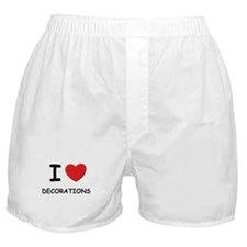 I love decorations Boxer Shorts