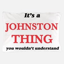 It's a Johnston thing, you wouldn& Pillow Case