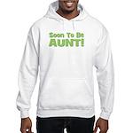 Soon To Be Aunt! Green Hooded Sweatshirt