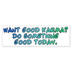 Want good karma? Bumper Sticker