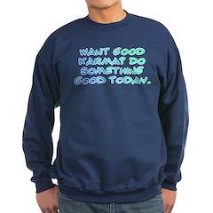 Want good karma? Sweatshirt (dark)