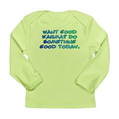 Want good karma? Long Sleeve Infant T-Shirt