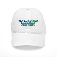 Want good karma? Baseball Cap