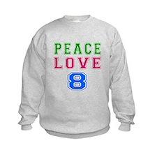 Peace Love 8 birthday designs Sweatshirt