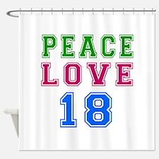 Peace Love 18 birthday designs Shower Curtain
