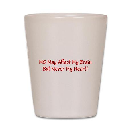MS Affects My Brain Never My Heart Shot Glass