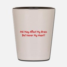 MS Affects My Brain Never My Heart Shot Glass