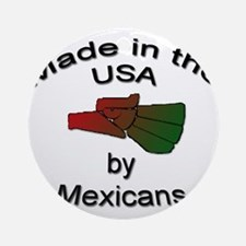 Made in the USA by Mexicans Ornament (Round)