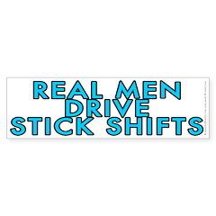 Real men drive stick shifts - Bumper Sticker