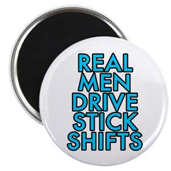 Real men drive stick shifts - Magnet