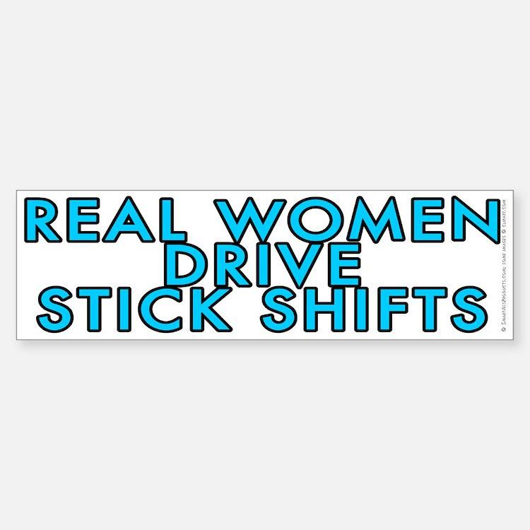 Real women drive stick shifts - Bumper Bumper Sticker