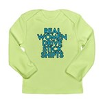 Real women drive stick shifts - Long Sleeve Infant