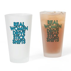 Real women drive stick shifts - Drinking Glass