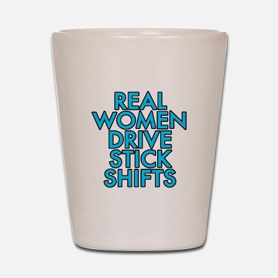 Real women drive stick shifts - Shot Glass