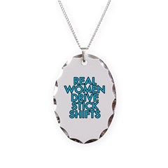 Real women drive stick shifts - Necklace