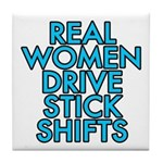 Real women drive stick shifts - Tile Coaster