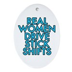 Real women drive stick shifts - Ornament (Oval)