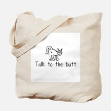 Talk to the Butt Tote Bag