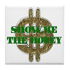 SHOW ME THE MONEY Tile Coaster