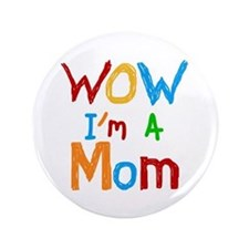 "WOW I'm a Mom 3.5"" Button"