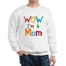 WOW I'm a Mom Sweatshirt