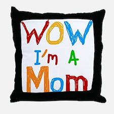 WOW I'm a Mom Throw Pillow
