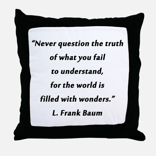 Baum - Never Question the Truth Throw Pillow