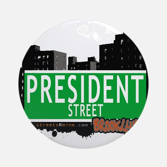 PRESIDENT STREET, BROOKLYN, NYC Ornament (Round)