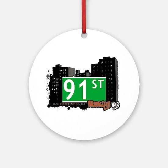 91st street, BROOKLYN, NYC Ornament (Round)