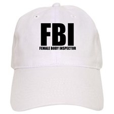 FBI - FEMALE BODY INSPECTOR Baseball Cap